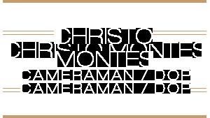 Christo Montes | Freelance | Cameraman | DOP